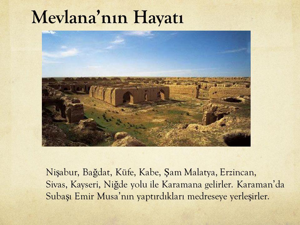 Ni ş abur, Ba ğ dat, Küfe, Kabe, Ş am Malatya, Erzincan, Sivas, Kayseri, Ni ğ de yolu ile Karamana gelirler. Karaman'da Suba ş ı Emir Musa'nın yaptırd
