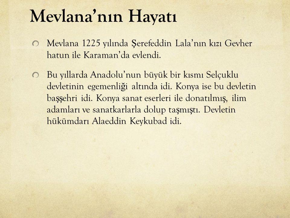 Mevlana 1225 yılında Ş erefeddin Lala'nın kızı Gevher hatun ile Karaman'da evlendi. Bu yıllarda Anadolu'nun büyük bir kısmı Selçuklu devletinin egemen