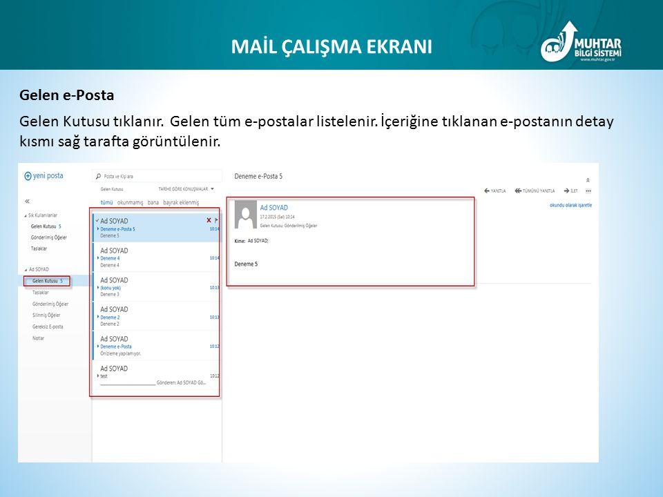 MAİL ÇALIŞMA EKRANI Gelen e-Posta Gelen Kutusu tıklanır. Gelen tüm e-postalar listelenir. İçeriğine tıklanan e-postanın detay kısmı sağ tarafta görünt