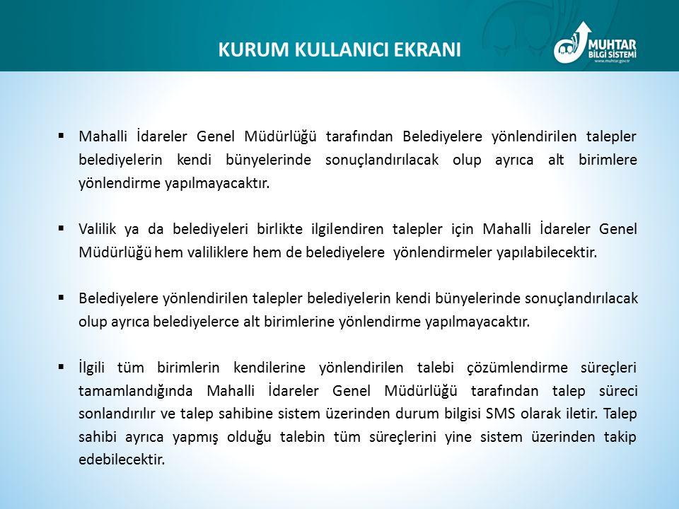  Mahalli İdareler Genel Müdürlüğü tarafından Belediyelere yönlendirilen talepler belediyelerin kendi bünyelerinde sonuçlandırılacak olup ayrıca alt birimlere yönlendirme yapılmayacaktır.
