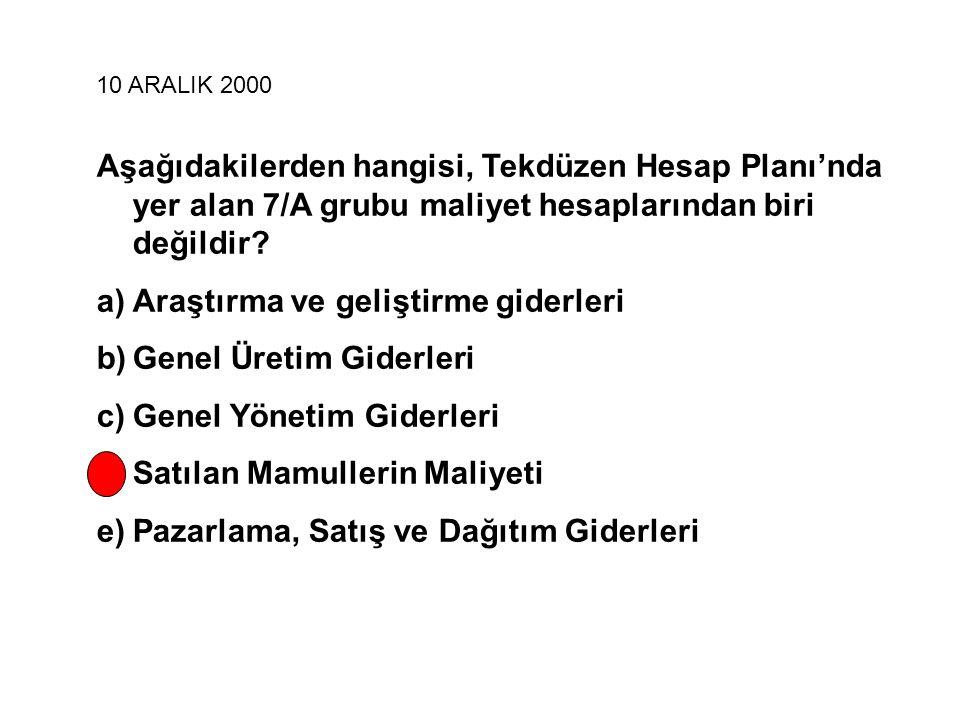 10 ARALIK 2000 Aşağıdakilerden hangisi, Tekdüzen Hesap Planı'nda yer alan 7/A grubu maliyet hesaplarından biri değildir.