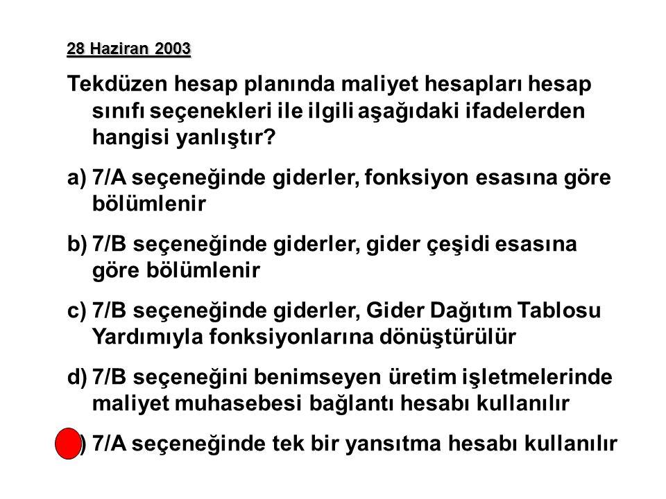 28 Haziran 2003 Tekdüzen hesap planında maliyet hesapları hesap sınıfı seçenekleri ile ilgili aşağıdaki ifadelerden hangisi yanlıştır.