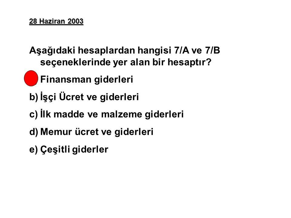 28 Haziran 2003 Aşağıdaki hesaplardan hangisi 7/A ve 7/B seçeneklerinde yer alan bir hesaptır.
