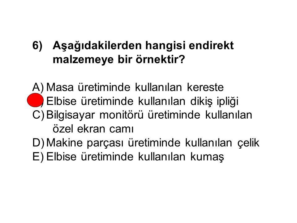 6)Aşağıdakilerden hangisi endirekt malzemeye bir örnektir.