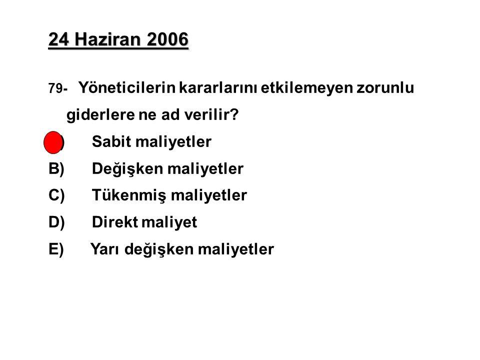 24 Haziran 2006 79- Yöneticilerin kararlarını etkilemeyen zorunlu giderlere ne ad verilir.