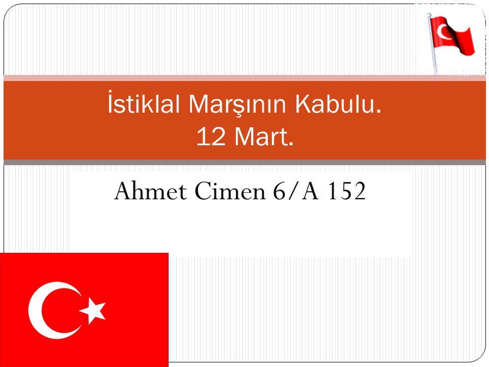 Ahmet Cimen 6/A 152 İstiklal Marşının Kabulu. 12 Mart.