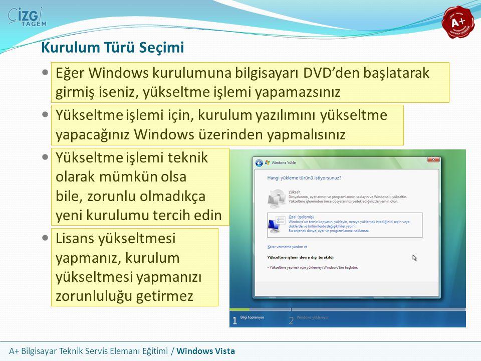 A+ Bilgisayar Teknik Servis Elemanı Eğitimi / Windows Vista Kurulum Türü Seçimi Eğer Windows kurulumuna bilgisayarı DVD'den başlatarak girmiş iseniz,
