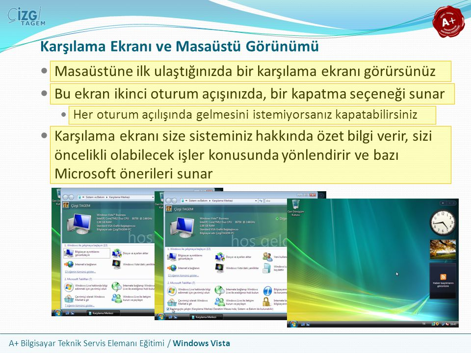 A+ Bilgisayar Teknik Servis Elemanı Eğitimi / Windows Vista Karşılama Ekranı ve Masaüstü Görünümü Masaüstüne ilk ulaştığınızda bir karşılama ekranı gö