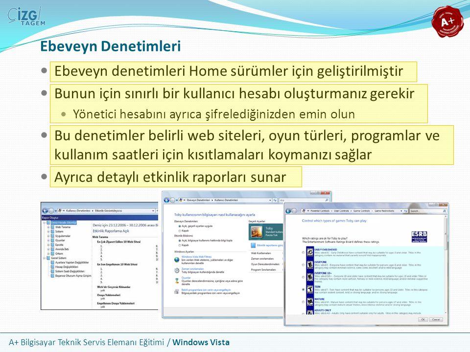 A+ Bilgisayar Teknik Servis Elemanı Eğitimi / Windows Vista Ebeveyn Denetimleri Ebeveyn denetimleri Home sürümler için geliştirilmiştir Bunun için sın