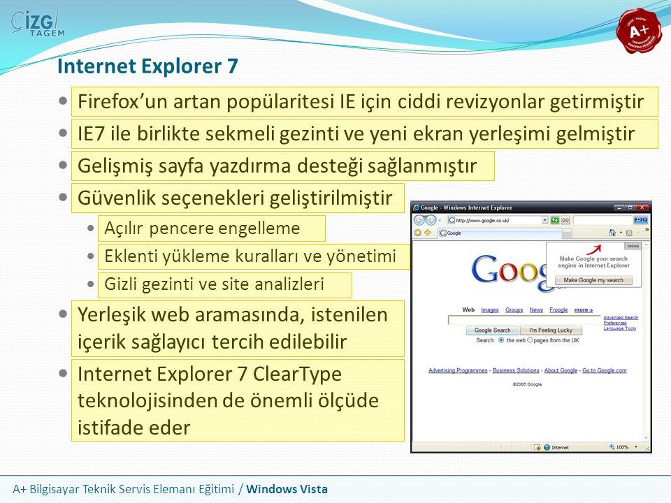 A+ Bilgisayar Teknik Servis Elemanı Eğitimi / Windows Vista Internet Explorer 7 Firefox'un artan popülaritesi IE için ciddi revizyonlar getirmiştir IE