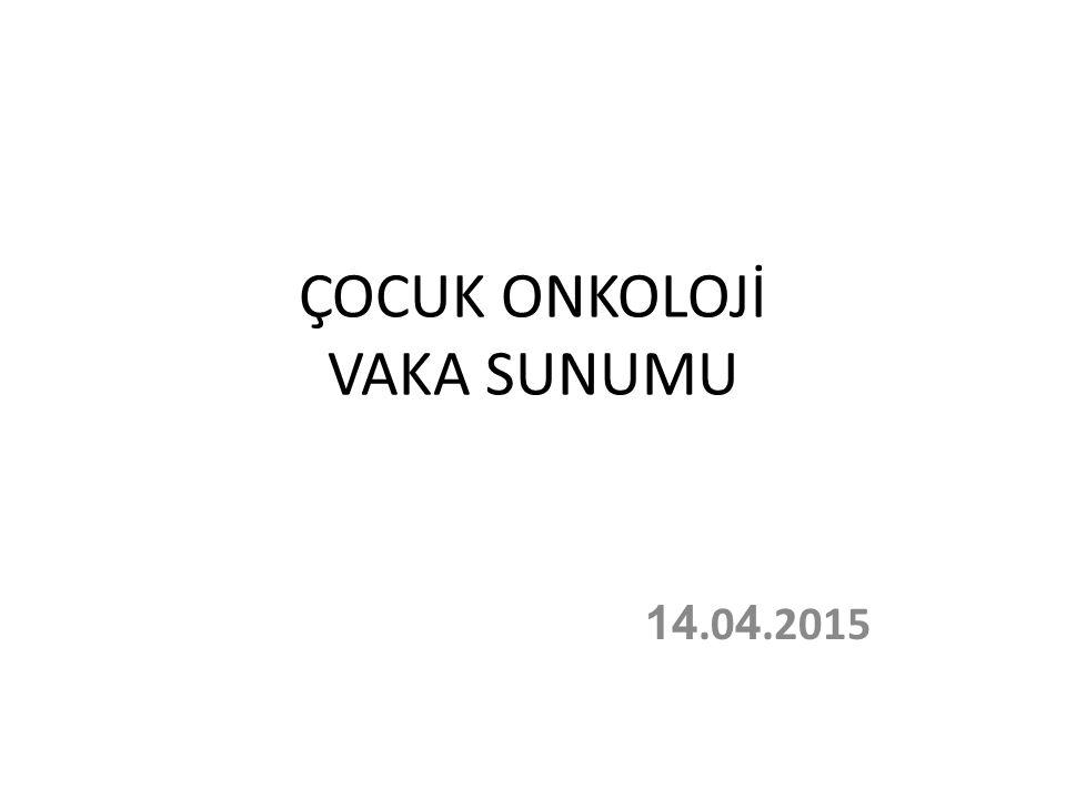 ÇOCUK ONKOLOJİ VAKA SUNUMU 14.0 4.2015
