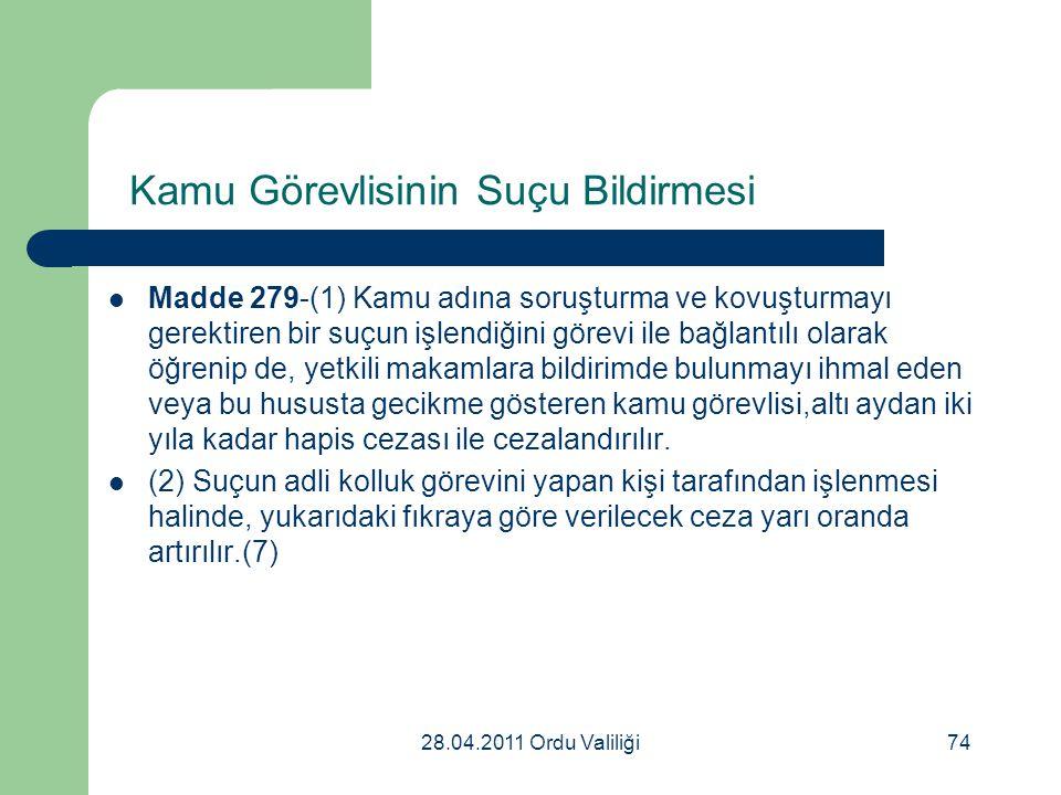 28.04.2011 Ordu Valiliği74 Kamu Görevlisinin Suçu Bildirmesi Madde 279-(1) Kamu adına soruşturma ve kovuşturmayı gerektiren bir suçun işlendiğini göre
