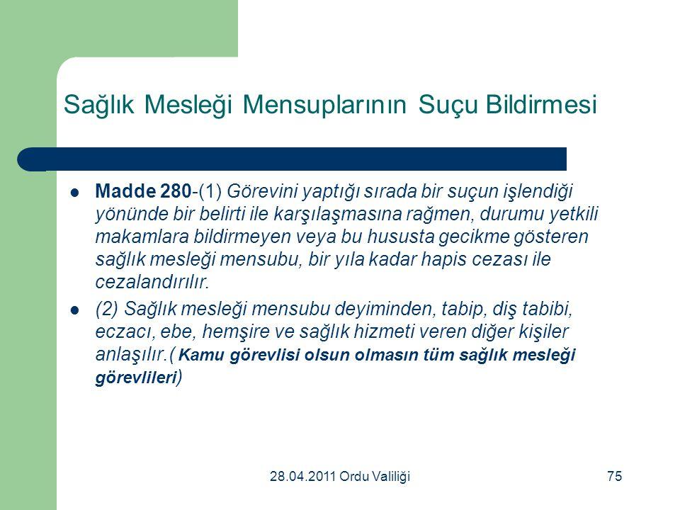 28.04.2011 Ordu Valiliği75 Sağlık Mesleği Mensuplarının Suçu Bildirmesi Madde 280-(1) Görevini yaptığı sırada bir suçun işlendiği yönünde bir belirti