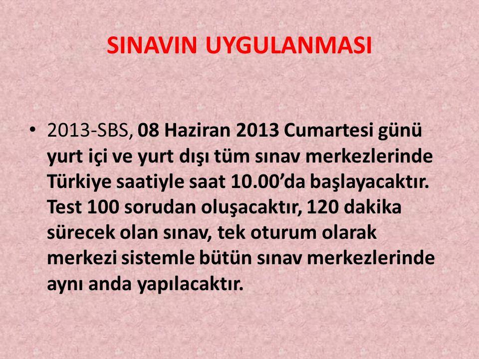 SINAVIN UYGULANMASI 2013-SBS, 08 Haziran 2013 Cumartesi günü yurt içi ve yurt dışı tüm sınav merkezlerinde Türkiye saatiyle saat 10.00'da başlayacaktır.