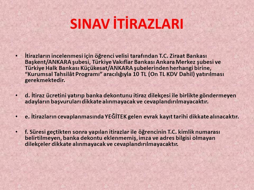 SINAV İTİRAZLARI İtirazların incelenmesi için öğrenci velisi tarafından T.C. Ziraat Bankası Başkent/ANKARA şubesi, Türkiye Vakıflar Bankası Ankara Mer