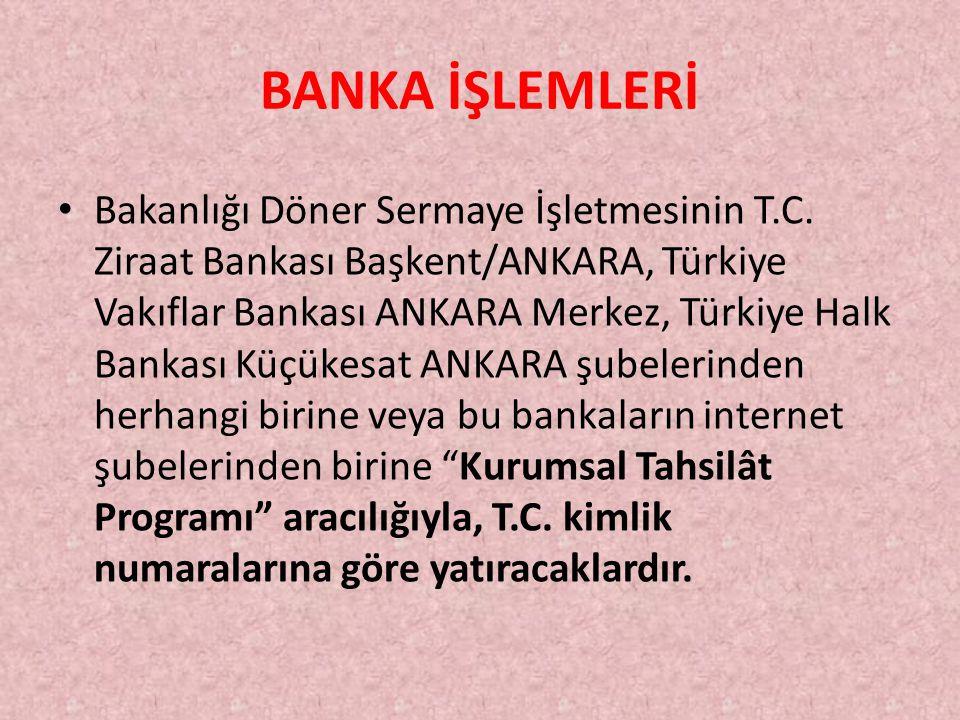 BANKA İŞLEMLERİ Bakanlığı Döner Sermaye İşletmesinin T.C. Ziraat Bankası Başkent/ANKARA, Türkiye Vakıflar Bankası ANKARA Merkez, Türkiye Halk Bankası