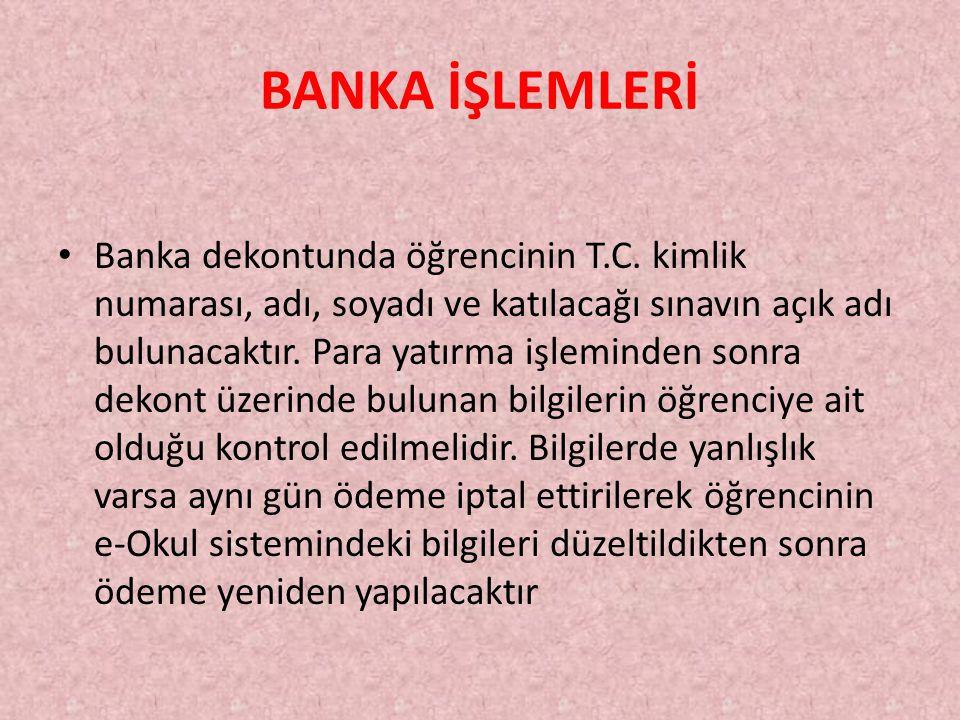 BANKA İŞLEMLERİ Banka dekontunda öğrencinin T.C.