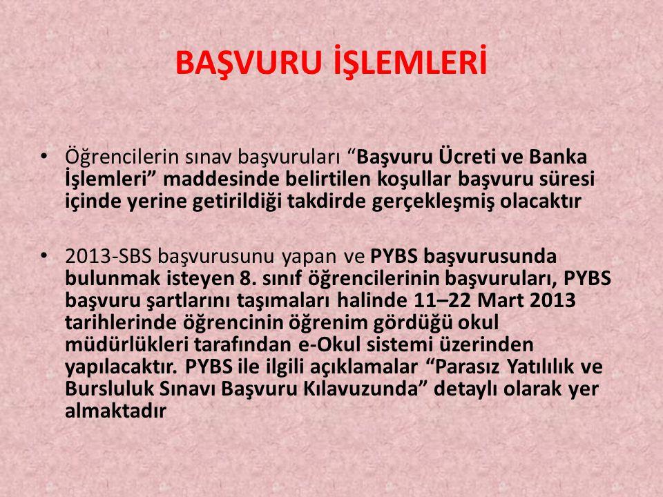 BAŞVURU İŞLEMLERİ Öğrencilerin sınav başvuruları Başvuru Ücreti ve Banka İşlemleri maddesinde belirtilen koşullar başvuru süresi içinde yerine getirildiği takdirde gerçekleşmiş olacaktır 2013-SBS başvurusunu yapan ve PYBS başvurusunda bulunmak isteyen 8.