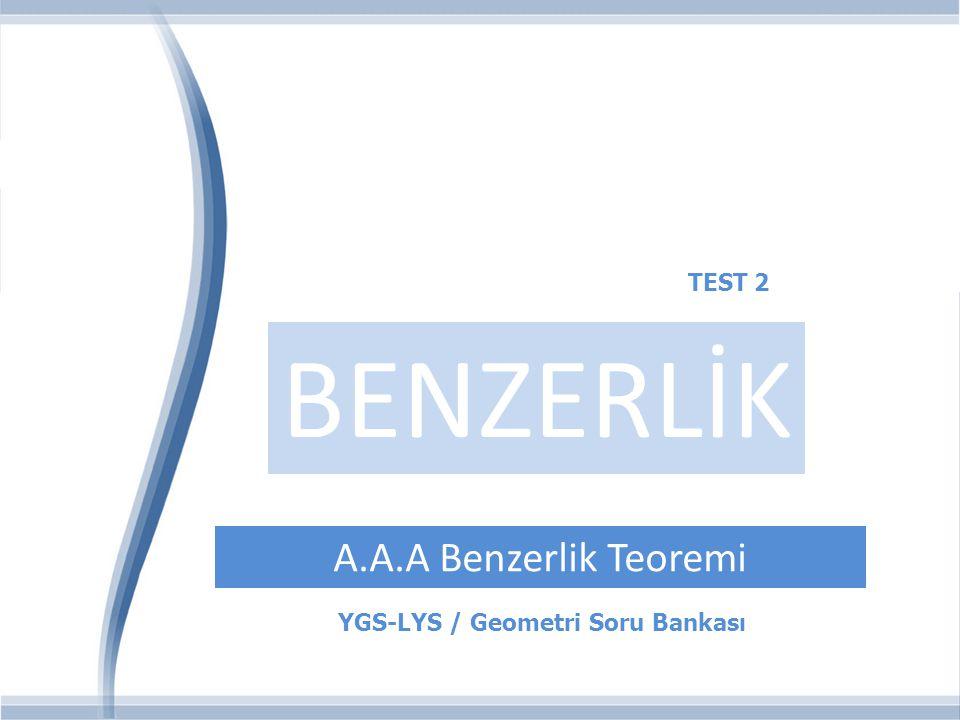 YGS-LYS / Geometri Soru Bankası BENZERLİK A.A.A Benzerlik Teoremi TEST 2