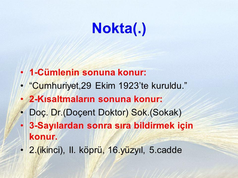 """Nokta(.) 1-Cümlenin sonuna konur: """"Cumhuriyet,29 Ekim 1923'te kuruldu."""" 2-Kısaltmaların sonuna konur: Doç. Dr.(Doçent Doktor) Sok.(Sokak) 3-Sayılardan"""