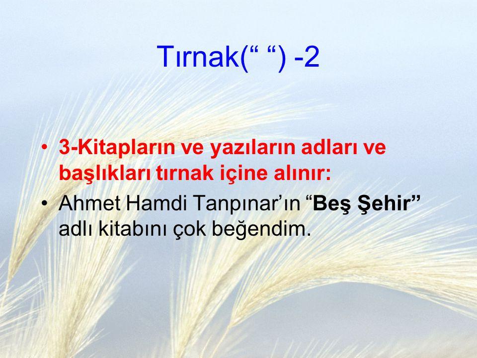 """Tırnak("""" """") -2 3-Kitapların ve yazıların adları ve başlıkları tırnak içine alınır: Ahmet Hamdi Tanpınar'ın """"Beş Şehir"""" adlı kitabını çok beğendim."""