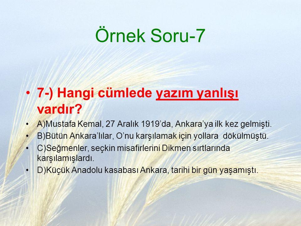 Örnek Soru-7 7-) Hangi cümlede yazım yanlışı vardır? A)Mustafa Kemal, 27 Aralık 1919'da, Ankara'ya ilk kez gelmişti. B)Bütün Ankara'lılar, O'nu karşıl