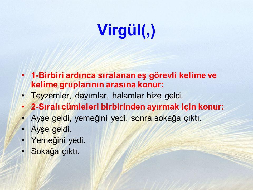 Virgül(,)-2 3-Uzun cümlelerde yüklemden uzak düşmüş olan öğeleri belirtmek için konur: Ahmet'in annesi, her sabah çok çeşitli ve nefis kavatlılar hazırlardı.