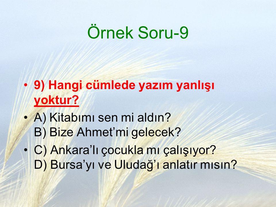 Örnek Soru-9 9) Hangi cümlede yazım yanlışı yoktur? A) Kitabımı sen mi aldın? B) Bize Ahmet'mi gelecek? C) Ankara'lı çocukla mı çalışıyor? D) Bursa'yı