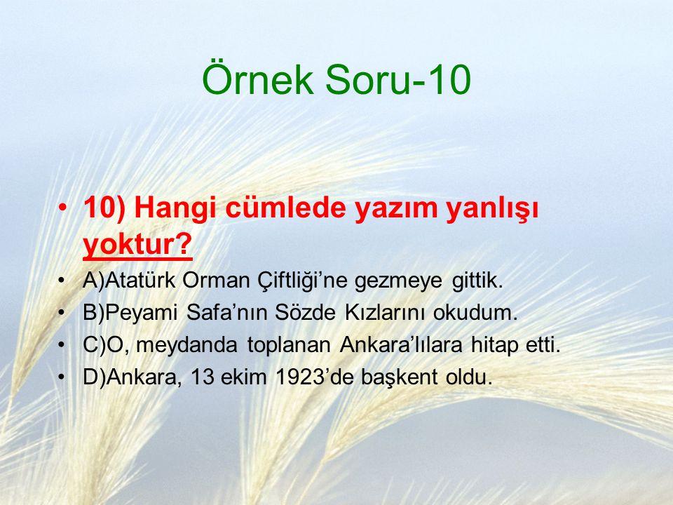 Örnek Soru-10 10) Hangi cümlede yazım yanlışı yoktur? A)Atatürk Orman Çiftliği'ne gezmeye gittik. B)Peyami Safa'nın Sözde Kızlarını okudum. C)O, meyda