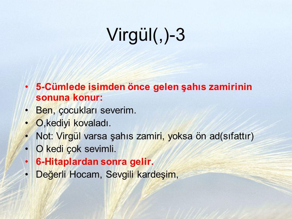 Virgül(,)-4 7-Adlaşmış sıfatlardan sonra virgül konur: Genç, bize doğru gelerek tanışmak istedi.
