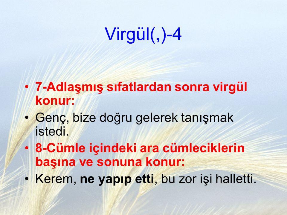 Virgül(,)-4 7-Adlaşmış sıfatlardan sonra virgül konur: Genç, bize doğru gelerek tanışmak istedi. 8-Cümle içindeki ara cümleciklerin başına ve sonuna k