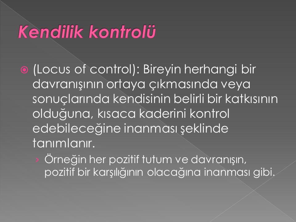  (Locus of control): Bireyin herhangi bir davranışının ortaya çıkmasında veya sonuçlarında kendisinin belirli bir katkısının olduğuna, kısaca kaderin