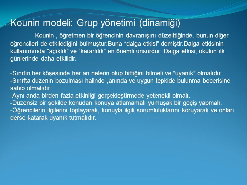 Kounin modeli: Grup yönetimi (dinamiği) Kounin, öğretmen bir öğrencinin davranışını düzelttiğinde, bunun diğer öğrencileri de etkilediğini bulmuştur.B
