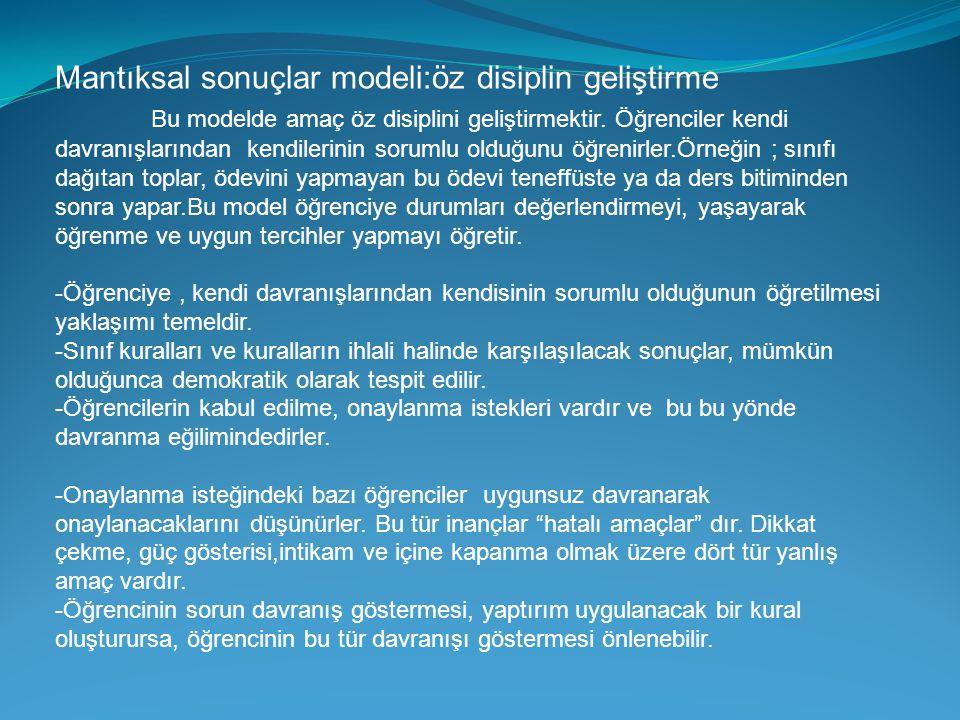 Mantıksal sonuçlar modeli:öz disiplin geliştirme Bu modelde amaç öz disiplini geliştirmektir. Öğrenciler kendi davranışlarından kendilerinin sorumlu o
