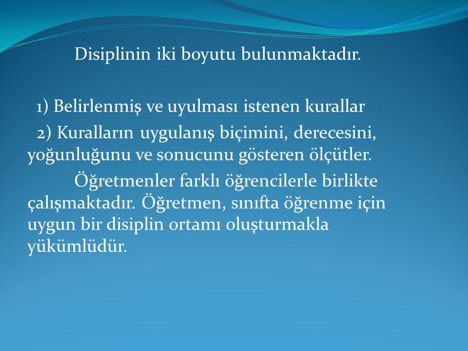 Disiplinin iki boyutu bulunmaktadır. 1) Belirlenmiş ve uyulması istenen kurallar 2) Kuralların uygulanış biçimini, derecesini, yoğunluğunu ve sonucunu