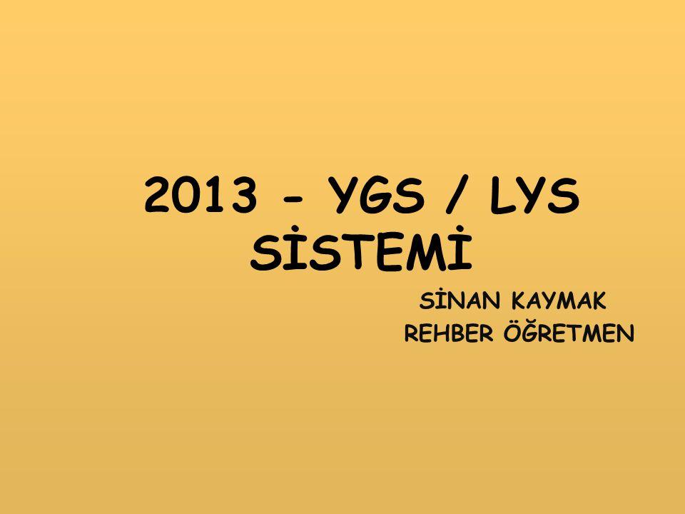 2013 - YGS / LYS SİSTEMİ SİNAN KAYMAK REHBER ÖĞRETMEN
