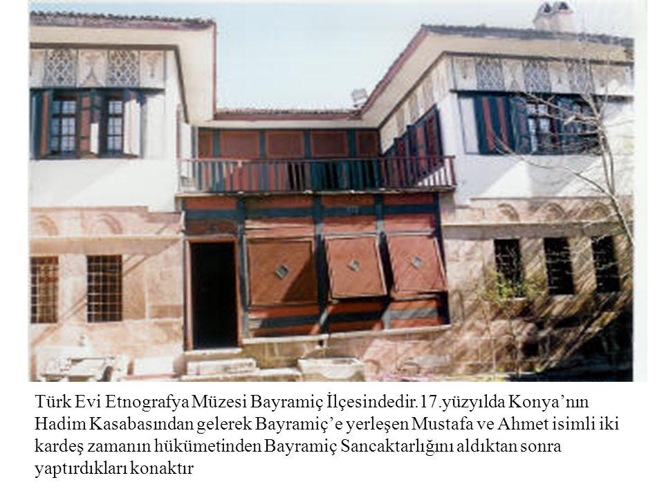 Türk Evi Etnografya Müzesi Bayramiç İlçesindedir.17.yüzyılda Konya'nın Hadim Kasabasından gelerek Bayramiç'e yerleşen Mustafa ve Ahmet isimli iki kard