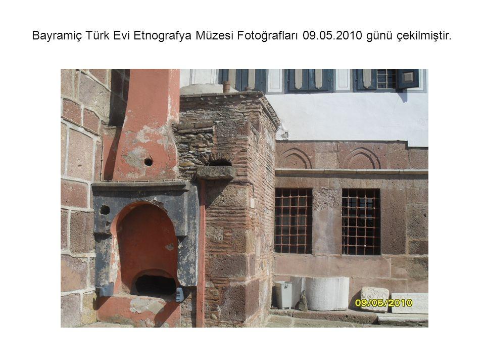 Bayramiç Türk Evi Etnografya Müzesi Fotoğrafları 09.05.2010 günü çekilmiştir.