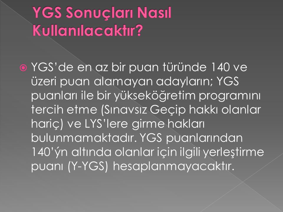  YGS'de en az bir puan türünde 140 ve üzeri puan alamayan adayların; YGS puanları ile bir yükseköğretim programını tercih etme (Sınavsız Geçip hakkı