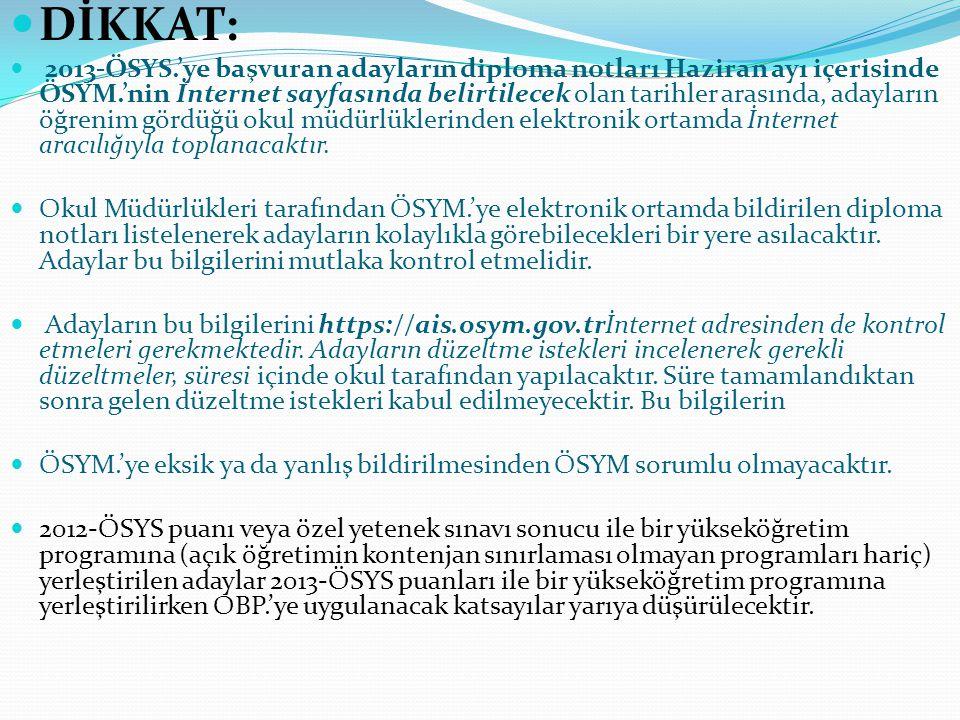 DİKKAT: 2013-ÖSYS.'ye başvuran adayların diploma notları Haziran ayı içerisinde ÖSYM.'nin İnternet sayfasında belirtilecek olan tarihler arasında, adayların öğrenim gördüğü okul müdürlüklerinden elektronik ortamda İnternet aracılığıyla toplanacaktır.