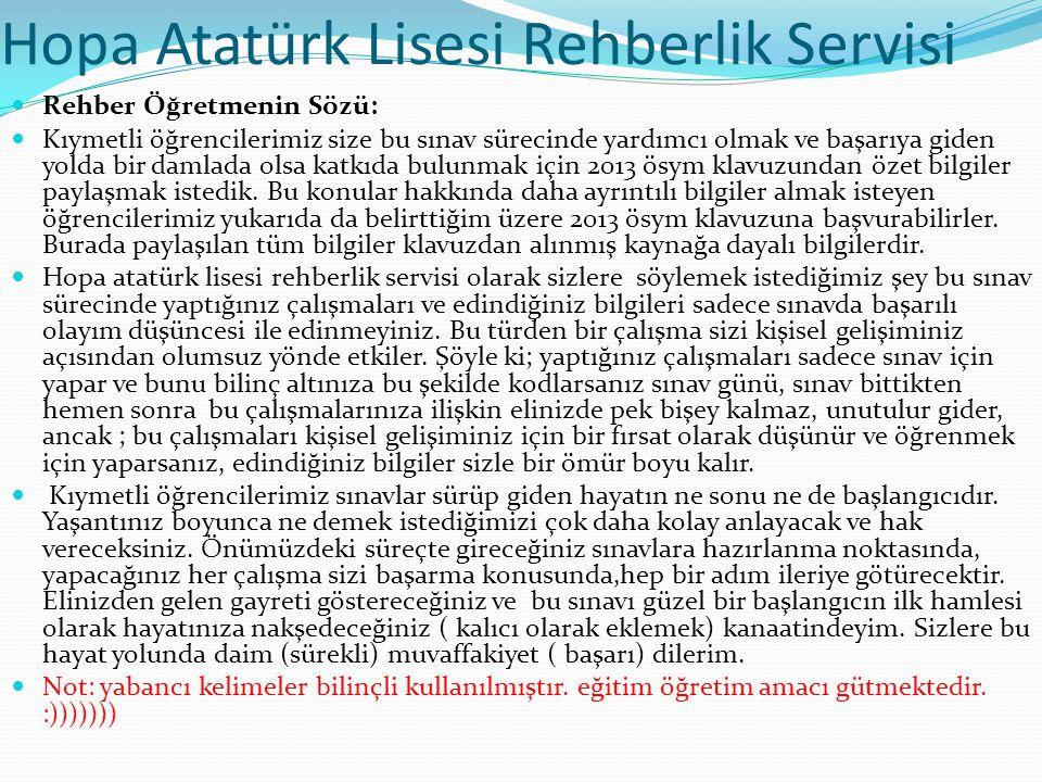 Hopa Atatürk Lisesi Rehberlik Servisi Rehber Öğretmenin Sözü: Kıymetli öğrencilerimiz size bu sınav sürecinde yardımcı olmak ve başarıya giden yolda bir damlada olsa katkıda bulunmak için 2013 ösym klavuzundan özet bilgiler paylaşmak istedik.
