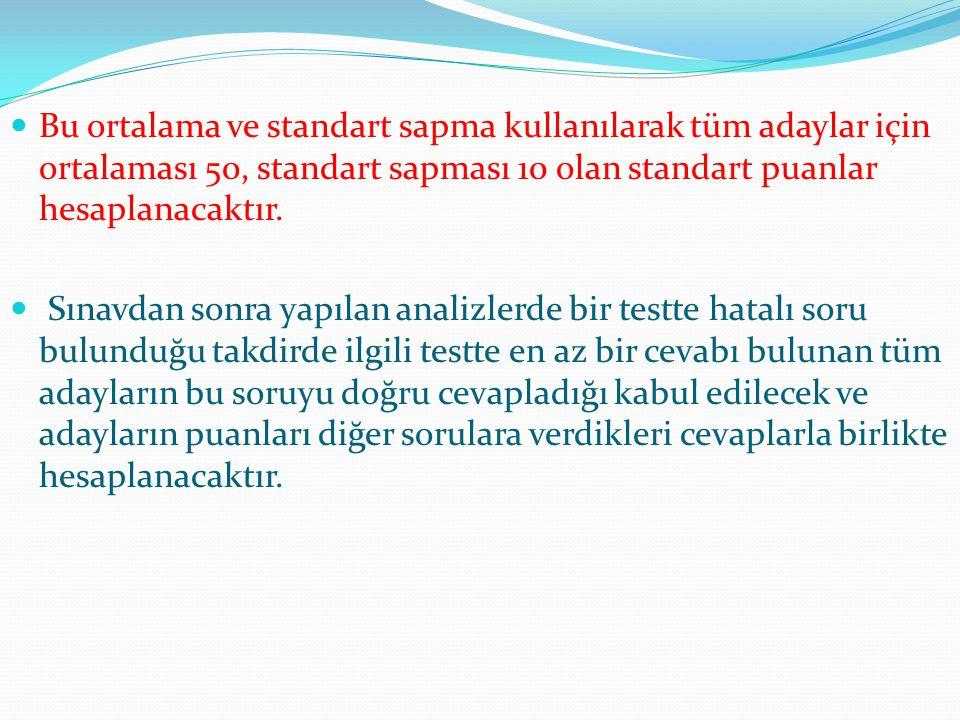 Bu ortalama ve standart sapma kullanılarak tüm adaylar için ortalaması 50, standart sapması 10 olan standart puanlar hesaplanacaktır.
