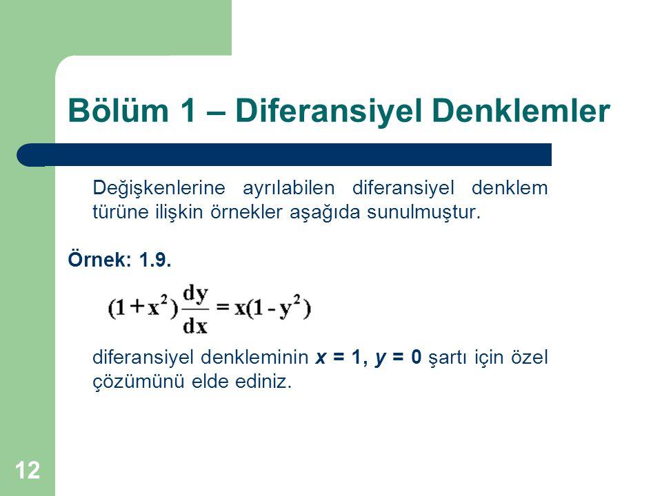 12 Bölüm 1 – Diferansiyel Denklemler Değişkenlerine ayrılabilen diferansiyel denklem türüne ilişkin örnekler aşağıda sunulmuştur. Örnek: 1.9. diferans
