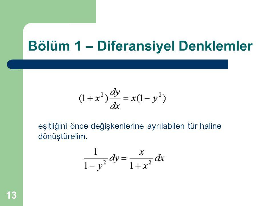 13 Bölüm 1 – Diferansiyel Denklemler eşitliğini önce değişkenlerine ayrılabilen tür haline dönüştürelim.