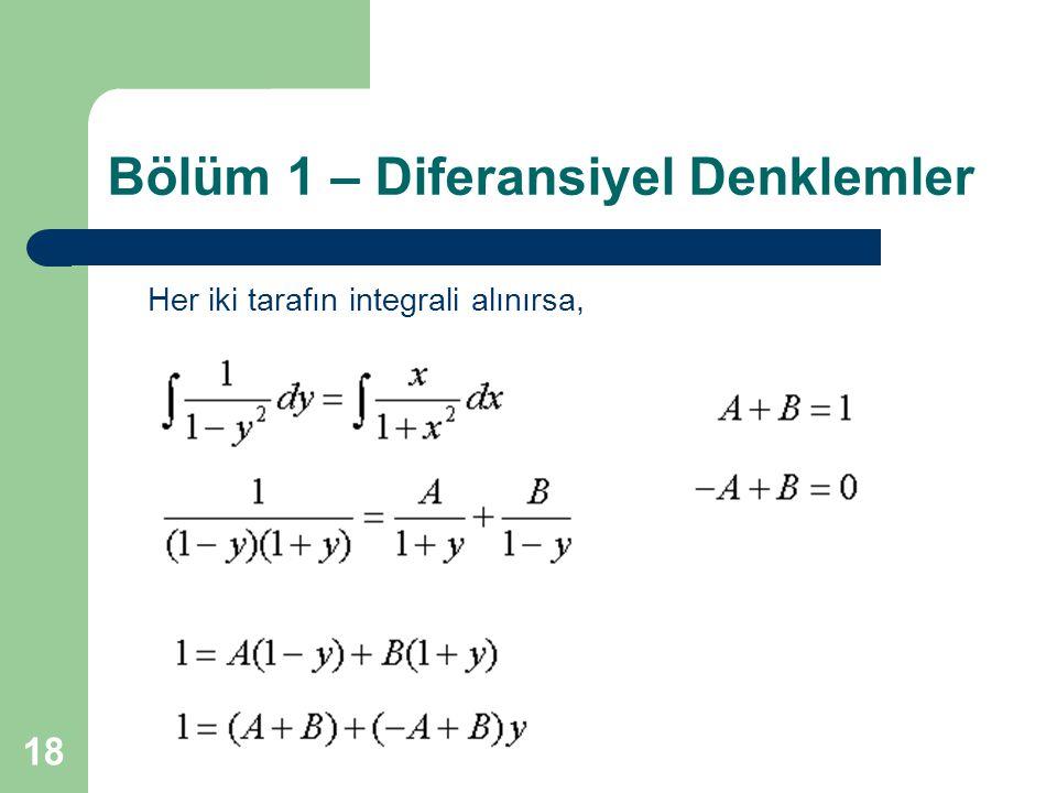 18 Bölüm 1 – Diferansiyel Denklemler Her iki tarafın integrali alınırsa,