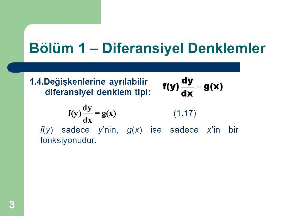 3 Bölüm 1 – Diferansiyel Denklemler 1.4.Değişkenlerine ayrılabilir diferansiyel denklem tipi: (1.17) f(y) sadece y'nin, g(x) ise sadece x'in bir fonks