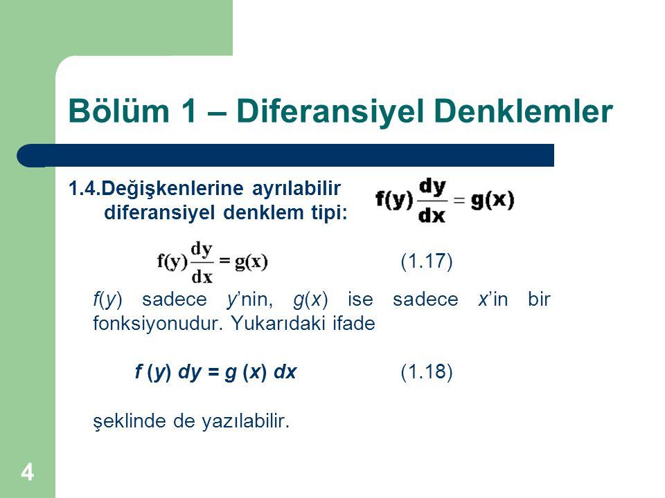 4 Bölüm 1 – Diferansiyel Denklemler 1.4.Değişkenlerine ayrılabilir diferansiyel denklem tipi: (1.17) f(y) sadece y'nin, g(x) ise sadece x'in bir fonks