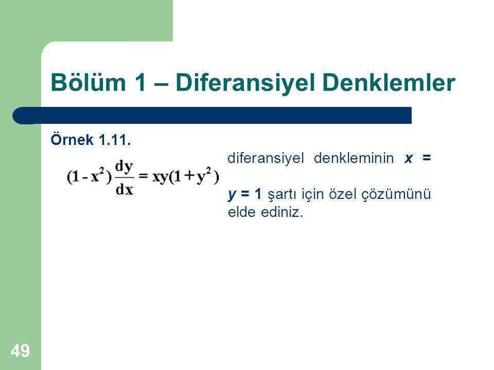 49 Bölüm 1 – Diferansiyel Denklemler Örnek 1.11. diferansiyel denkleminin x = 0, y = 1 şartı için özel çözümünü elde ediniz.