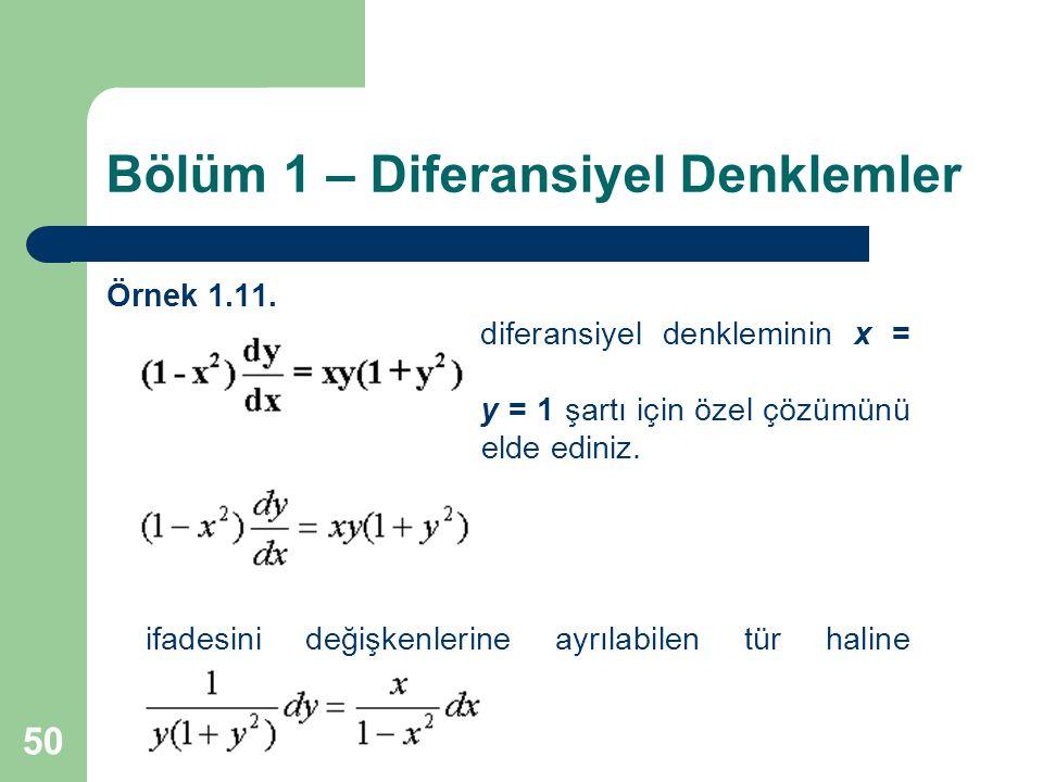 50 Bölüm 1 – Diferansiyel Denklemler Örnek 1.11. diferansiyel denkleminin x = 0, y = 1 şartı için özel çözümünü elde ediniz. ifadesini değişkenlerine