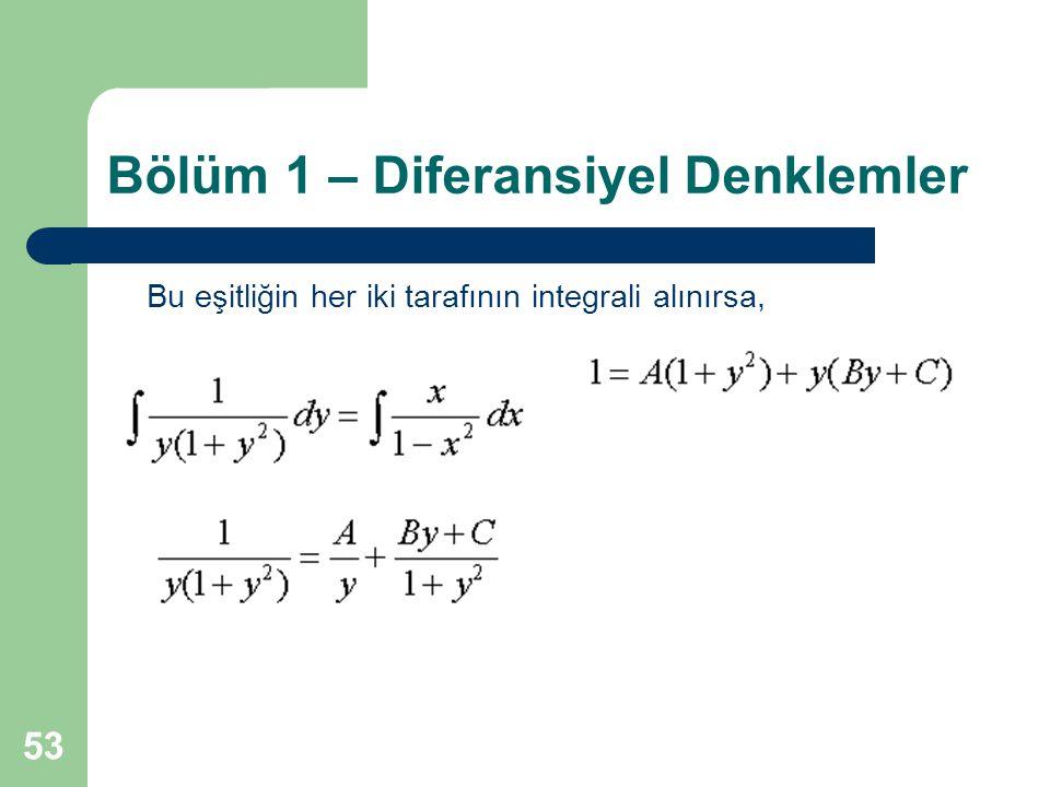 53 Bölüm 1 – Diferansiyel Denklemler Bu eşitliğin her iki tarafının integrali alınırsa,